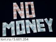"""Купить «Надпись из купюр: """"no money""""», эксклюзивное фото № 5601354, снято 17 февраля 2014 г. (c) Dmitry29 / Фотобанк Лори"""