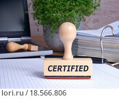 Купить «Certified - rubber stamp in the office», фото № 18566806, снято 16 июня 2019 г. (c) PantherMedia / Фотобанк Лори