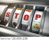 Купить «Stop gambling addiction concept. Slot machine with text stop.», фото № 26659238, снято 20 сентября 2018 г. (c) Maksym Yemelyanov / Фотобанк Лори