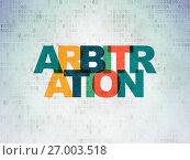 Купить «Law concept: Arbitration on Digital Data Paper background», фото № 27003518, снято 9 февраля 2017 г. (c) easy Fotostock / Фотобанк Лори