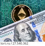 Купить «Digital cryptocurrency Ethereum, electronic computer component and american dollars. Business concept of virtual money», фото № 27540362, снято 20 января 2018 г. (c) FotograFF / Фотобанк Лори