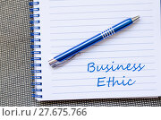 Купить «Business ethic write on notebook», фото № 27675766, снято 24 апреля 2019 г. (c) PantherMedia / Фотобанк Лори