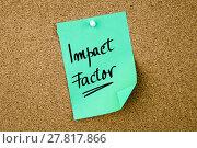 Купить «Impact Factor written on green paper note», фото № 27817866, снято 18 марта 2018 г. (c) PantherMedia / Фотобанк Лори