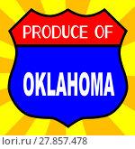 Купить «Produce Of Oklahoma Shield», фото № 27857478, снято 16 января 2019 г. (c) PantherMedia / Фотобанк Лори