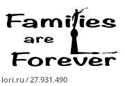 Купить «Families Are Forever», фото № 27931490, снято 22 мая 2018 г. (c) PantherMedia / Фотобанк Лори