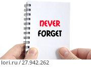 Купить «Never forget text concept», фото № 27942262, снято 23 января 2019 г. (c) PantherMedia / Фотобанк Лори