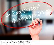Купить «Man Hand writing Employment - Unemployment with black marker on visual screen.», фото № 28108742, снято 18 июня 2019 г. (c) easy Fotostock / Фотобанк Лори