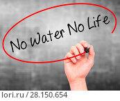 Купить «Man Hand writing No Water No Life with black marker on visual screen», фото № 28150654, снято 22 ноября 2018 г. (c) easy Fotostock / Фотобанк Лори