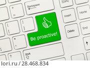 """Купить «Белая концептуальная клавиатура - Клавиша """"Be proactive!"""" (""""Будь проактивным!"""")», иллюстрация № 28468834 (c) Самохвалов Артем / Фотобанк Лори"""