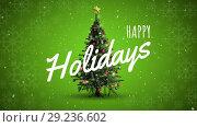 Купить «Happy holidays text and Christmas tree», видеоролик № 29236602, снято 22 мая 2019 г. (c) Wavebreak Media / Фотобанк Лори