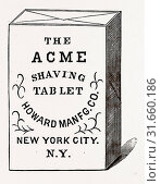 The Acme Shaving Tablet, made of perfectly pure materials, and producing a rich fragrant lather which will not dry on the face, USA, America, 19th century engraving (2014 год). Редакционное фото, фотограф Artokoloro / age Fotostock / Фотобанк Лори