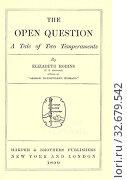 Купить «The open question : a tale of two temperaments : Robins, Elizabeth, 1862-1952», фото № 32679542, снято 14 июля 2020 г. (c) age Fotostock / Фотобанк Лори