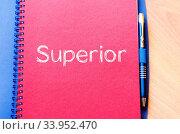 Купить «Superior text concept write on notebook», фото № 33952470, снято 8 июля 2020 г. (c) easy Fotostock / Фотобанк Лори