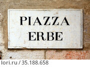 Street sign of the square Piazza Erbe in the historic centre of Verona... Стоковое фото, фотограф Peter Probst / age Fotostock / Фотобанк Лори