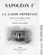 Title page of 'Napoleon 1er et la Garde Imperiale' by Eugene Fieffe... Редакционное фото, агентство World History Archive / Фотобанк Лори