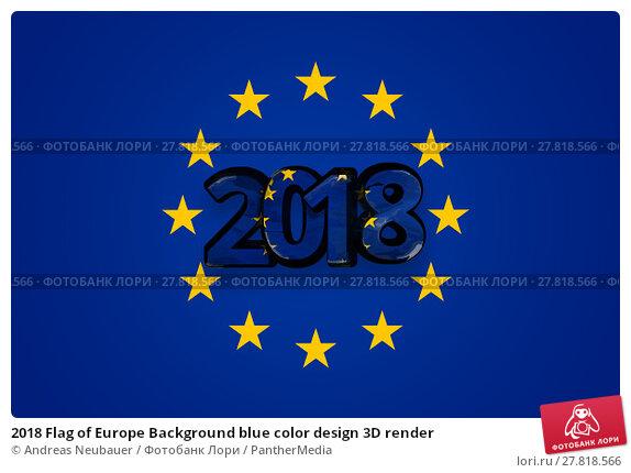 Купить «2018 Flag of Europe Background blue color design 3D render», фото № 27818566, снято 21 октября 2018 г. (c) PantherMedia / Фотобанк Лори