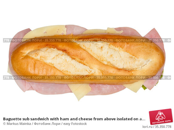 Baguette sub sandwich with ham and cheese from above isolated on a... Стоковое фото, фотограф Markus Mainka / easy Fotostock / Фотобанк Лори