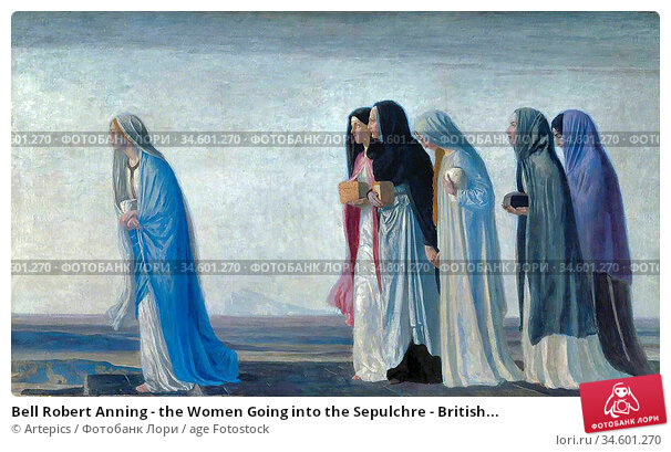 Bell Robert Anning - the Women Going into the Sepulchre - British... Стоковое фото, фотограф Artepics / age Fotostock / Фотобанк Лори