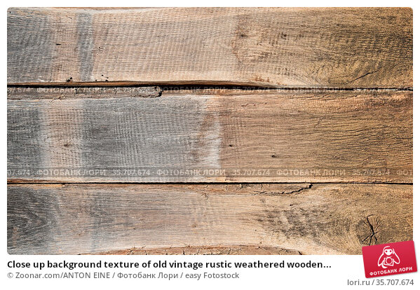 Close up background texture of old vintage rustic weathered wooden... Стоковое фото, фотограф Zoonar.com/ANTON EINE / easy Fotostock / Фотобанк Лори