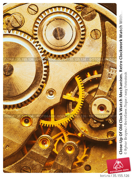 Close-Up Of Old Clock Watch Mechanism. Retro Clockwork Watch With... Стоковое фото, фотограф Ryhor Bruyeu / easy Fotostock / Фотобанк Лори