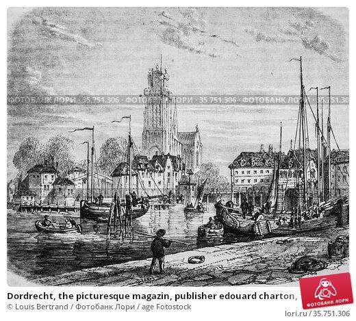 Dordrecht, the picturesque magazin, publisher edouard charton, 1860. (2009 год). Редакционное фото, фотограф Louis Bertrand / age Fotostock / Фотобанк Лори