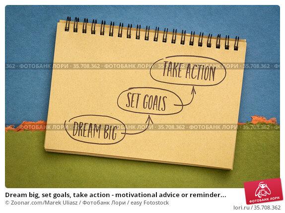 Dream big, set goals, take action - motivational advice or reminder... Стоковое фото, фотограф Zoonar.com/Marek Uliasz / easy Fotostock / Фотобанк Лори