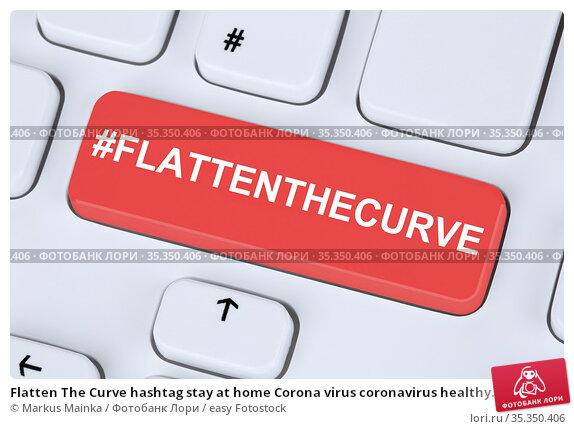 Flatten The Curve hashtag stay at home Corona virus coronavirus healthy... Стоковое фото, фотограф Markus Mainka / easy Fotostock / Фотобанк Лори