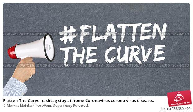 Flatten The Curve hashtag stay at home Coronavirus corona virus disease... Стоковое фото, фотограф Markus Mainka / easy Fotostock / Фотобанк Лори