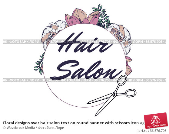 Floral designs over hair salon text on round banner with scissors icon against white background. Стоковое фото, агентство Wavebreak Media / Фотобанк Лори