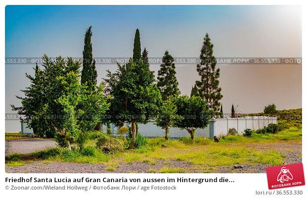 Friedhof Santa Lucia auf Gran Canaria von aussen im Hintergrund die... Стоковое фото, фотограф Zoonar.com/Wieland Hollweg / age Fotostock / Фотобанк Лори