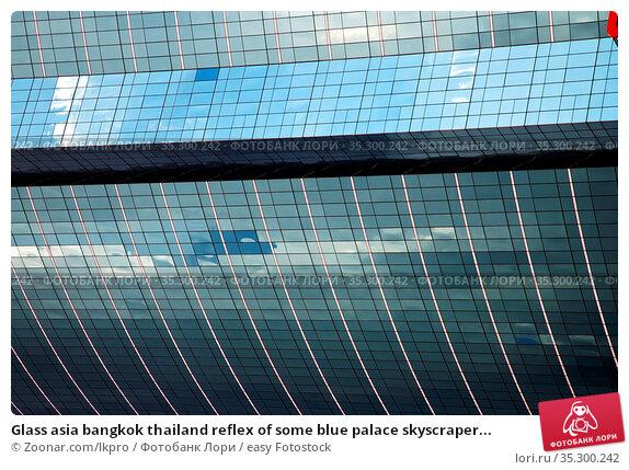 Glass asia bangkok thailand reflex of some blue palace skyscraper... Стоковое фото, фотограф Zoonar.com/lkpro / easy Fotostock / Фотобанк Лори