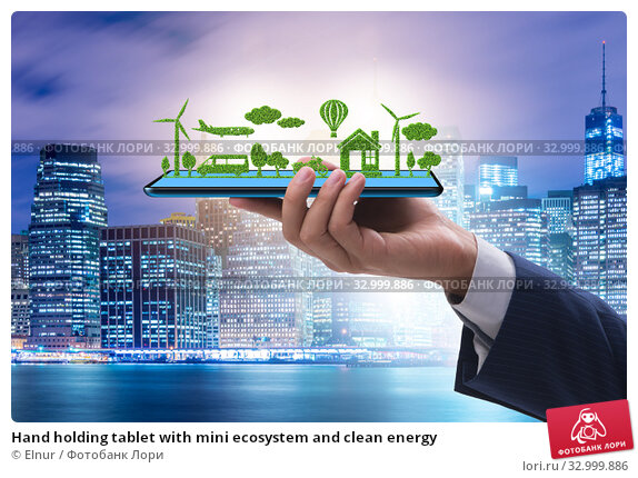 Купить «Hand holding tablet with mini ecosystem and clean energy», фото № 32999886, снято 3 апреля 2020 г. (c) Elnur / Фотобанк Лори