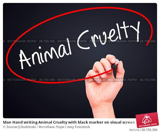 Купить «Man Hand writing Animal Cruelty with black marker on visual screen», фото № 28150306, снято 21 июня 2018 г. (c) easy Fotostock / Фотобанк Лори