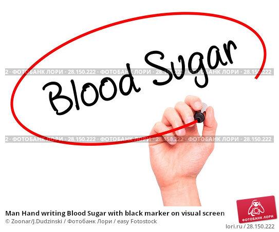 Купить «Man Hand writing Blood Sugar with black marker on visual screen», фото № 28150222, снято 20 июня 2018 г. (c) easy Fotostock / Фотобанк Лори
