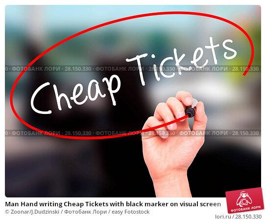 Купить «Man Hand writing Cheap Tickets with black marker on visual screen», фото № 28150330, снято 22 июня 2018 г. (c) easy Fotostock / Фотобанк Лори