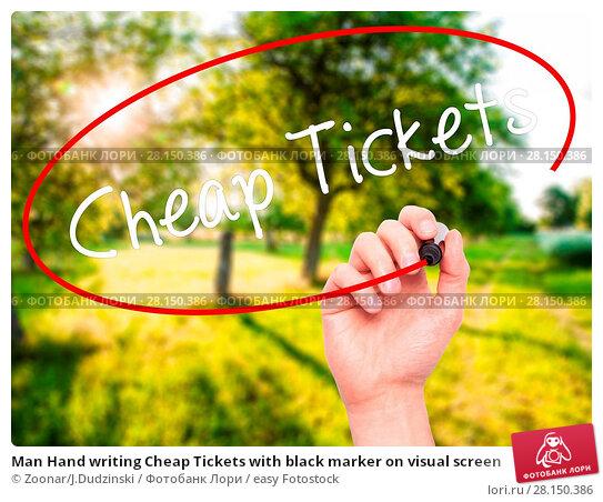 Купить «Man Hand writing Cheap Tickets with black marker on visual screen», фото № 28150386, снято 19 июня 2018 г. (c) easy Fotostock / Фотобанк Лори