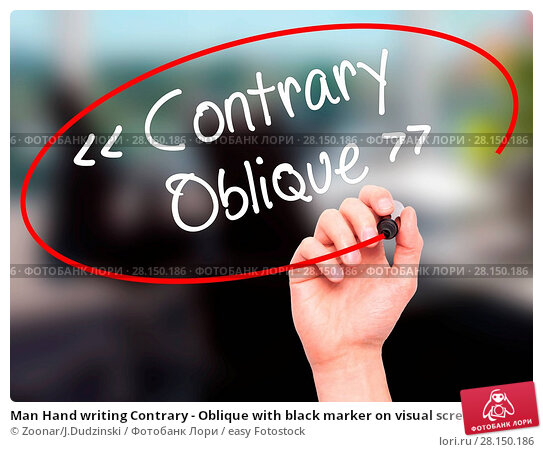 Купить «Man Hand writing Contrary - Oblique with black marker on visual screen», фото № 28150186, снято 21 июня 2018 г. (c) easy Fotostock / Фотобанк Лори