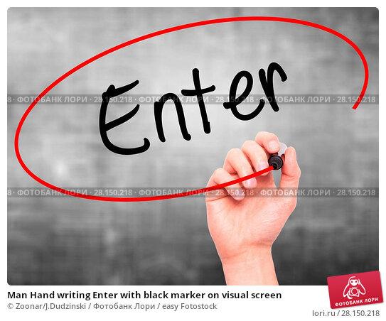 Купить «Man Hand writing Enter with black marker on visual screen», фото № 28150218, снято 21 июня 2018 г. (c) easy Fotostock / Фотобанк Лори