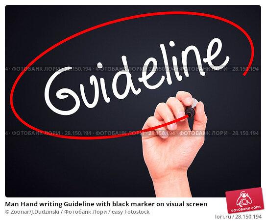Купить «Man Hand writing Guideline with black marker on visual screen», фото № 28150194, снято 18 июня 2018 г. (c) easy Fotostock / Фотобанк Лори