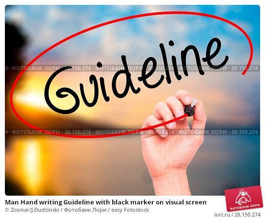 Купить «Man Hand writing Guideline with black marker on visual screen», фото № 28150274, снято 21 июня 2018 г. (c) easy Fotostock / Фотобанк Лори