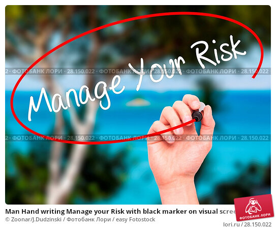 Купить «Man Hand writing Manage your Risk with black marker on visual screen», фото № 28150022, снято 21 июня 2018 г. (c) easy Fotostock / Фотобанк Лори