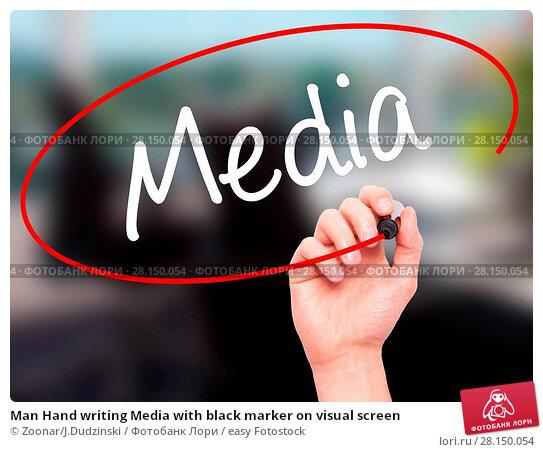 Купить «Man Hand writing Media with black marker on visual screen», фото № 28150054, снято 19 июня 2018 г. (c) easy Fotostock / Фотобанк Лори