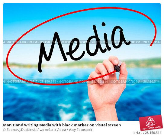Купить «Man Hand writing Media with black marker on visual screen», фото № 28150314, снято 22 июня 2018 г. (c) easy Fotostock / Фотобанк Лори