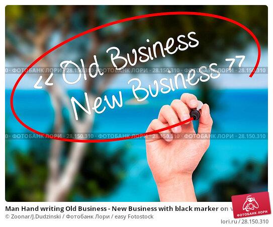 Купить «Man Hand writing Old Business - New Business with black marker on visual screen», фото № 28150310, снято 21 июня 2018 г. (c) easy Fotostock / Фотобанк Лори