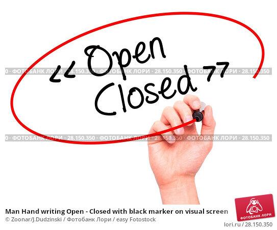 Купить «Man Hand writing Open - Closed with black marker on visual screen», фото № 28150350, снято 19 июня 2018 г. (c) easy Fotostock / Фотобанк Лори