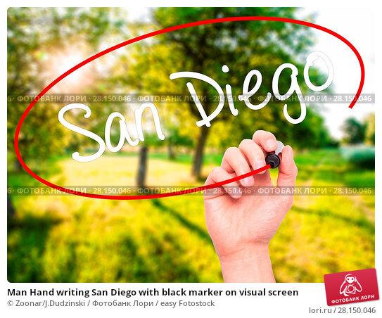 Купить «Man Hand writing San Diego with black marker on visual screen», фото № 28150046, снято 21 июня 2018 г. (c) easy Fotostock / Фотобанк Лори