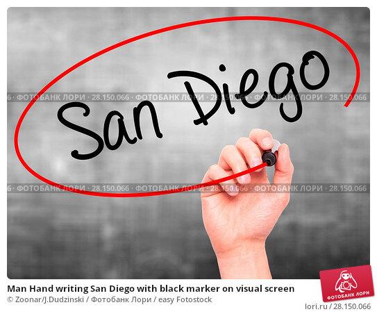Купить «Man Hand writing San Diego with black marker on visual screen», фото № 28150066, снято 22 июня 2018 г. (c) easy Fotostock / Фотобанк Лори