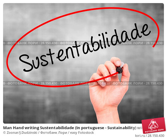Купить «Man Hand writing Sustentabilidade (In portuguese - Sustainability) with black marker on visual screen», фото № 28150430, снято 22 июня 2018 г. (c) easy Fotostock / Фотобанк Лори