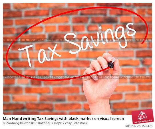 Купить «Man Hand writing Tax Savings with black marker on visual screen», фото № 28150478, снято 20 июня 2018 г. (c) easy Fotostock / Фотобанк Лори