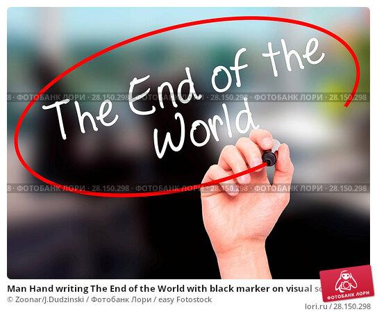Купить «Man Hand writing The End of the World with black marker on visual screen», фото № 28150298, снято 19 июня 2018 г. (c) easy Fotostock / Фотобанк Лори